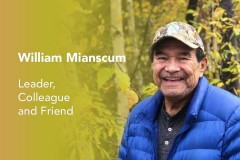 The Passing of William Mianscum: Leader, Colleague and Friend